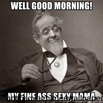 good morning sexy meme
